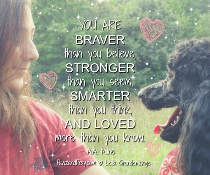 You are braver than you believe . . .
