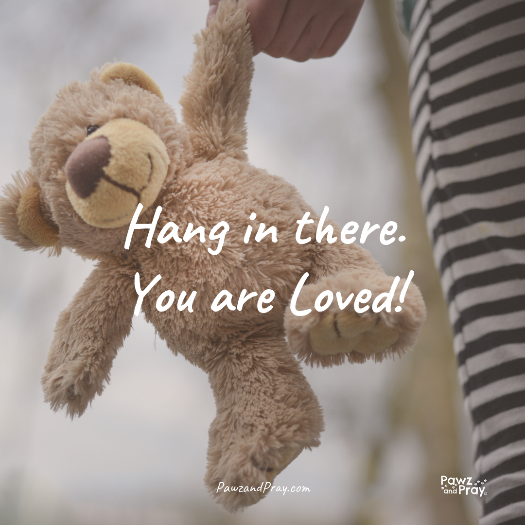 Hang in There, You Are Loved!
